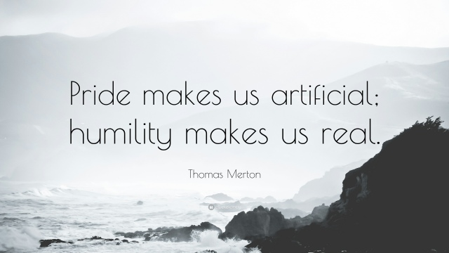 14439-thomas-merton-quote-pride-makes-us-artificial-humility-makes-us