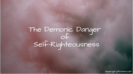 Gary Thomas shares insightful truth about the danger of Self-Righteous Christians.