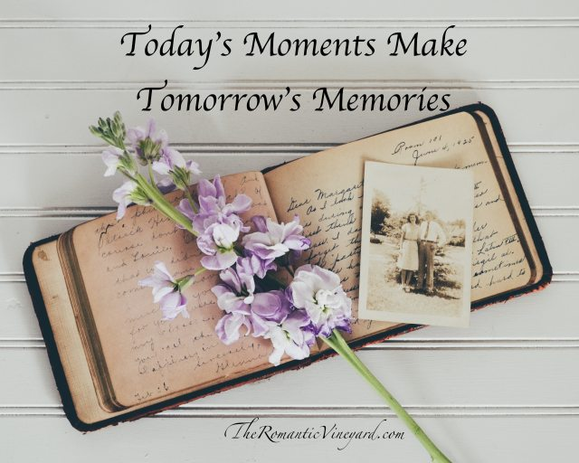 Today's moments make tomorrow's memories